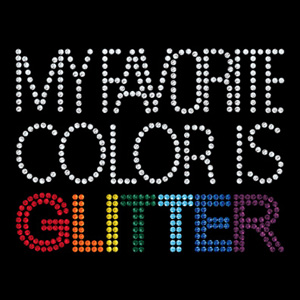 My Favorite Color Is Glitter Girls Rhinestone Tee Shirt